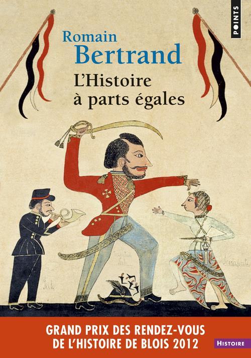 L'HISTOIRE A PARTS EGALES. RECITS D'UNE RENCONTRE, ORIENT-OCCIDENT (XVIE-XVIIE SIECLE)