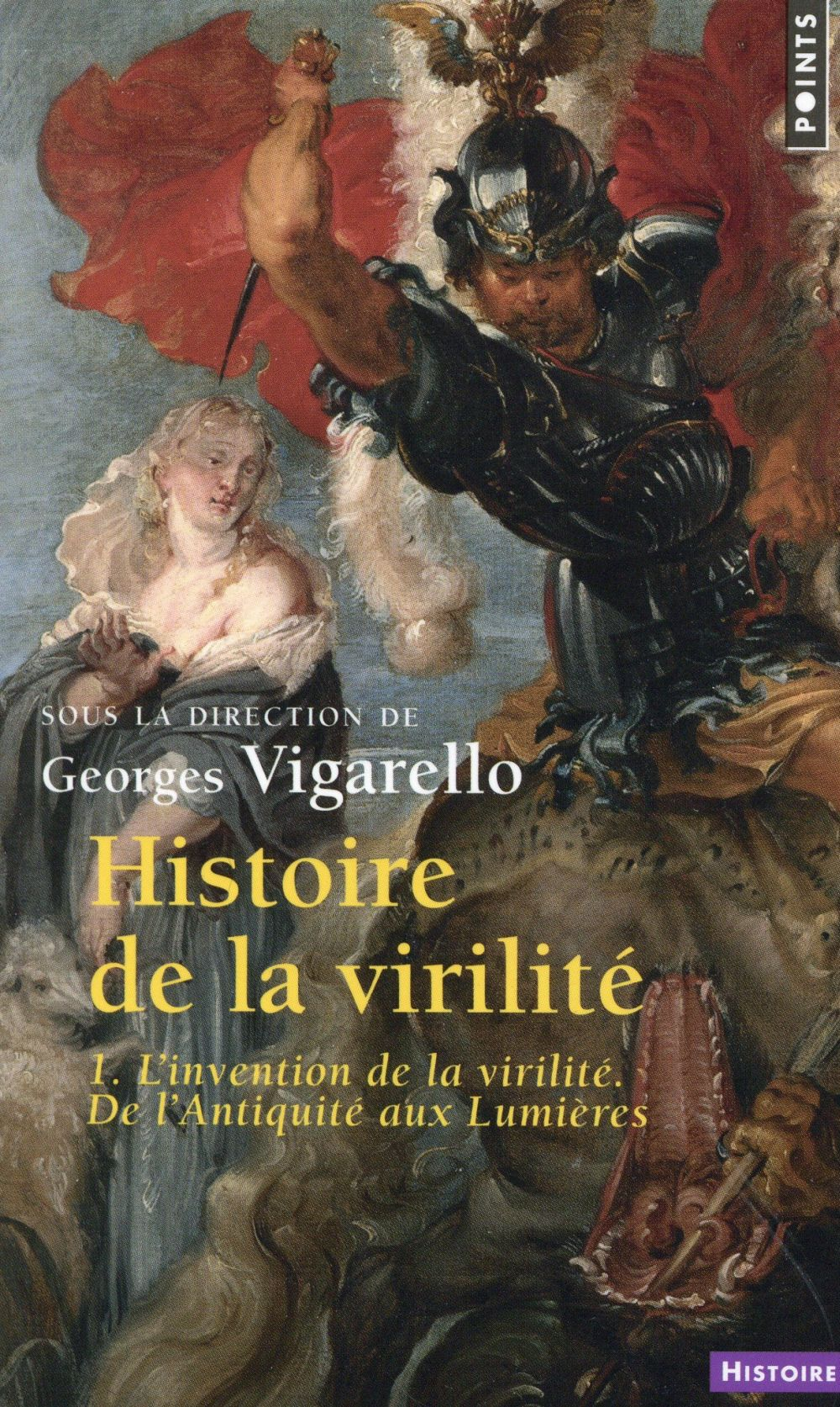 HISTOIRE DE LA VIRILITE, T. 1. L-INVENTION DE LA V