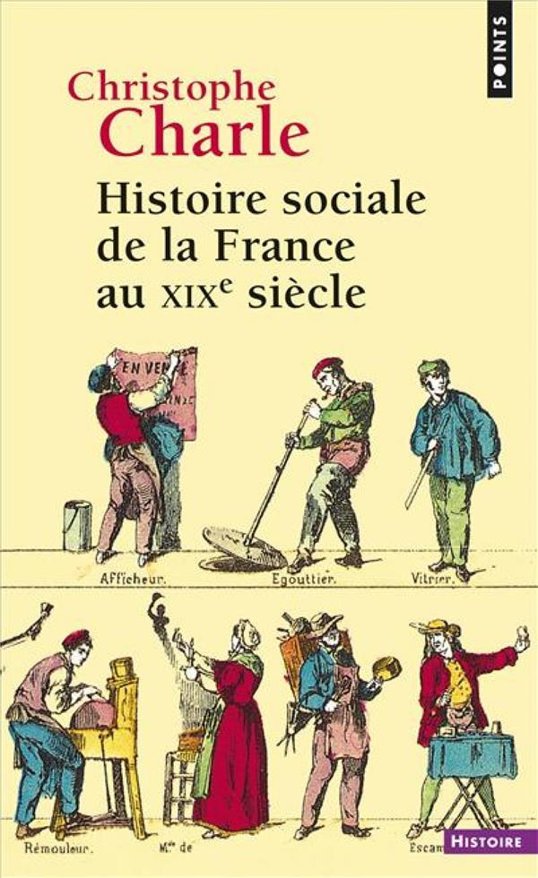 HISTOIRE SOCIALE DE LA FRANCE AU XIXE SIECLE CHARLE CHRISTOPHE Points