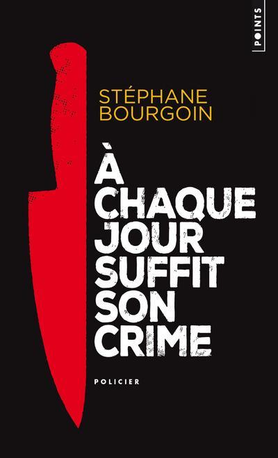BOURGOIN STEPHANE - A CHAQUE JOUR SUFFIT SON CRIME