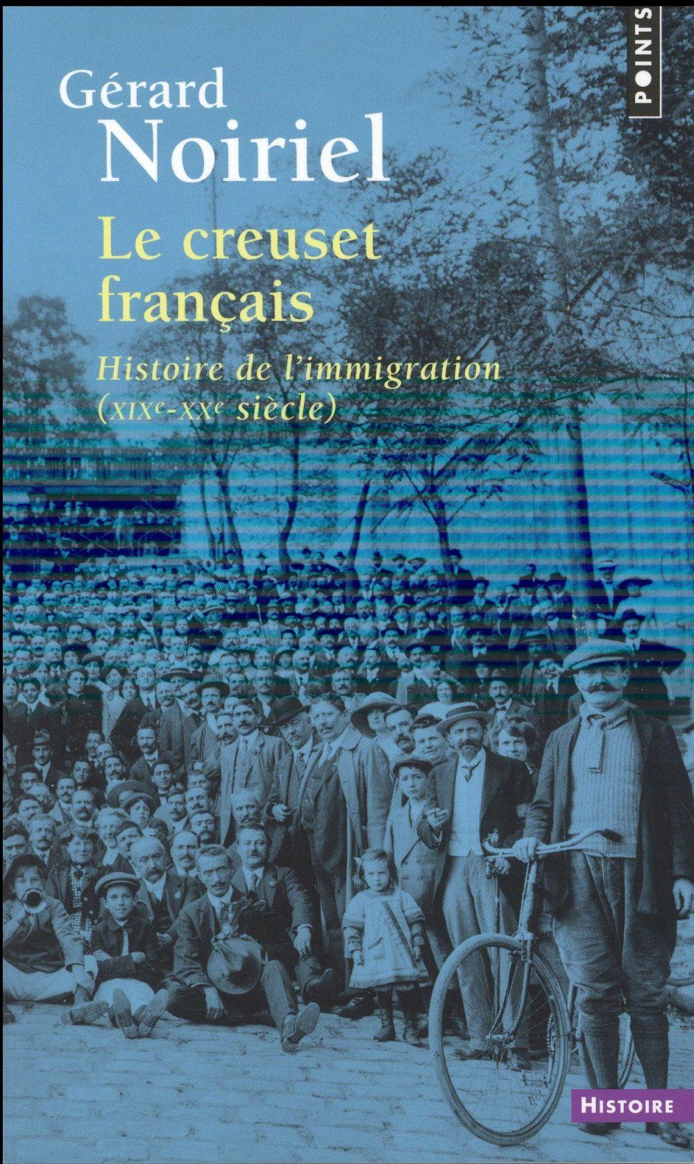 LE CREUSET FRANCAIS. HISTOIRE DE L'IMMIGRATION (XIXE-XXE SIECLE)