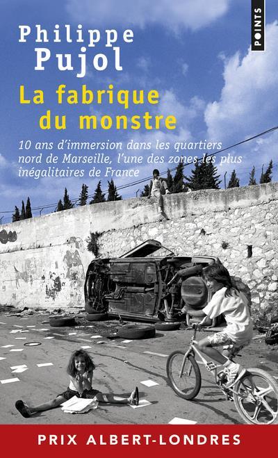 LA FABRIQUE DU MONSTRE     10 ANS D'IMMERSION DANS LES QUARTIERS NORD DE MARSEILLE