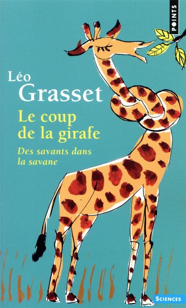 LE COUP DE LA GIRAFE : DES SAVANTS DANS LA SAVANE GRASSET, LEO POINTS