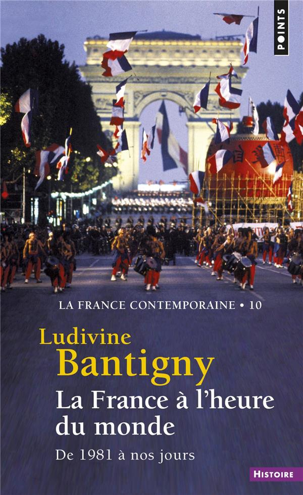 LA FRANCE A L'HEURE DU MONDE. DE 1981 A NOS JOURS - VOLUME 10 BANTIGNY LUDIVINE POINTS