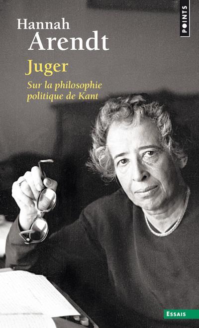 Juger Hannah Arendt et la faculté de juger Le courage de juger ARENDT HANNAH Points
