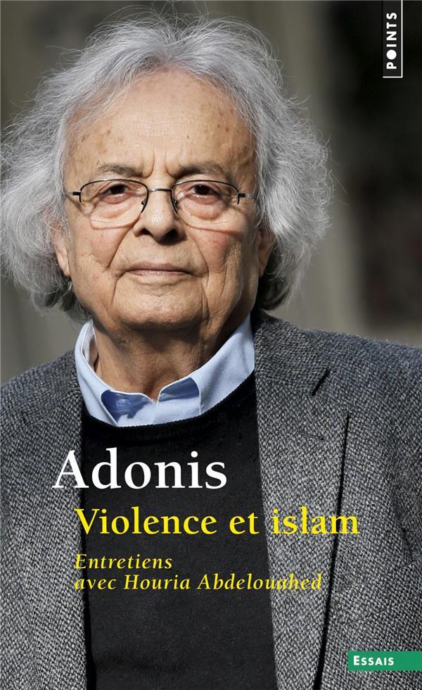 VIOLENCE ET ISLAM - ENTRETIENS ADONIS POINTS