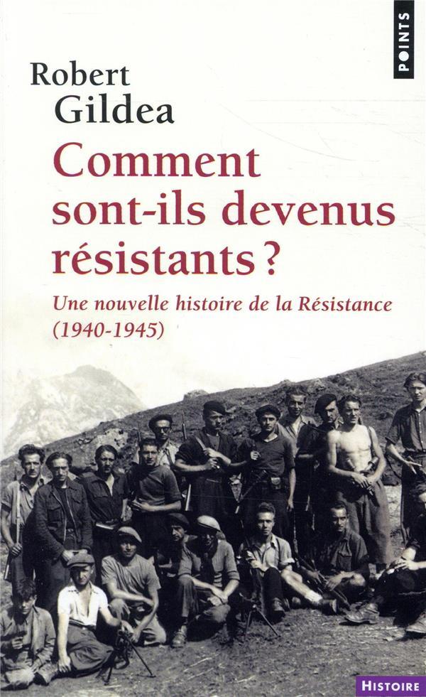 COMMENT SONT-ILS DEVENUS RESISTANTS ?. UNE NOUVELLE HISTOIRE DE LA RESISTANCE (1940-1945)