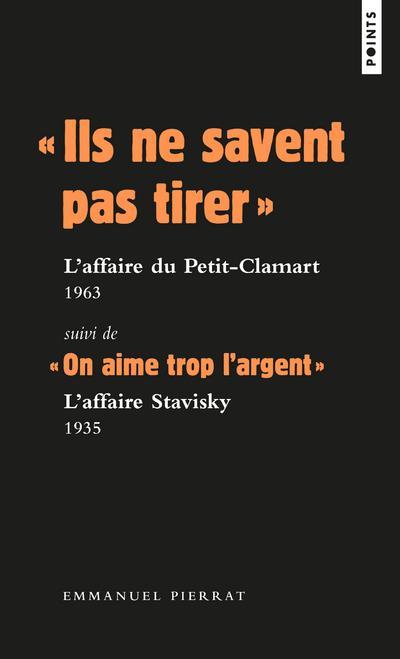 ILS NE SAVENT PAS TIRER  : L'AFFAIRE DU PETIT-CLAMART, 1963  -   ON AIME TROP L'ARGENT  : L'AFFAIRE STAVISKY, 1935