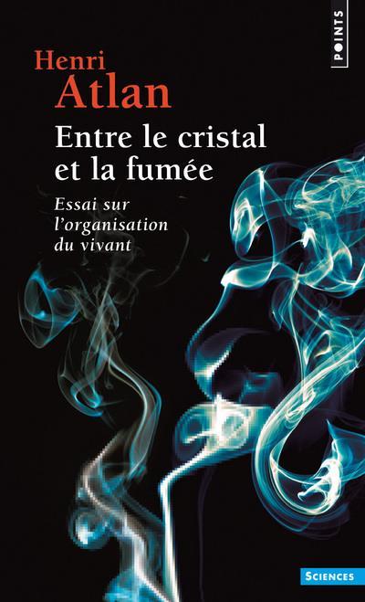 ENTRE LE CRISTAL ET LA FUMEE  -  ESSAI SUR L'ORGANISATION DU VIVANT