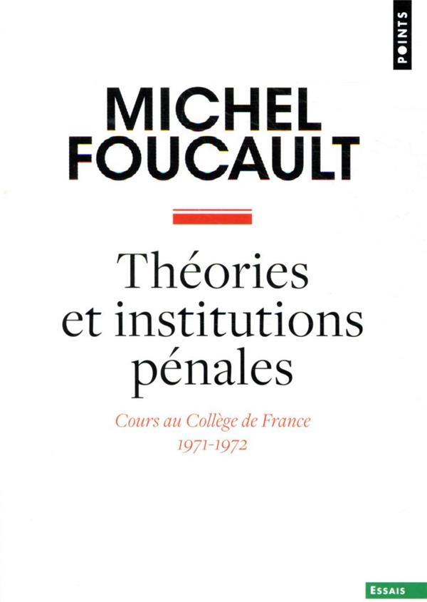 THEORIES ET INSTITUTIONS PENALES : COURS AU COLLEGE DE FRANCE, 1971-1972
