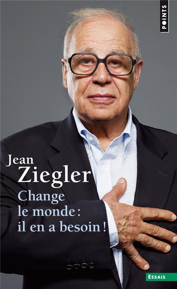 CHANGE LE MONDE : IL EN A BESO ZIEGLER JEAN POINTS