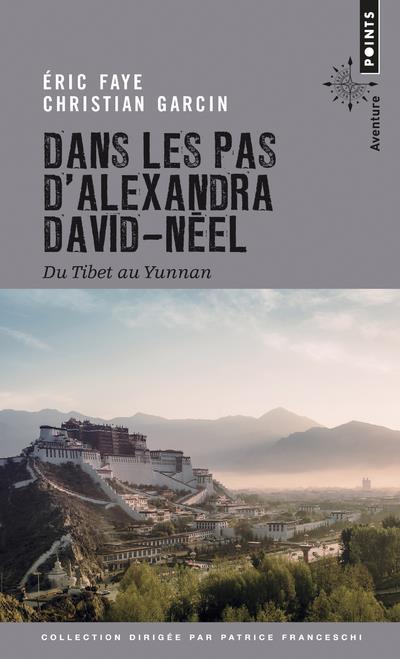 DANS LES PAS D'ALEXANDRA DAVID-NEEL  -  DU TIBET AU YUNNAN FAYE/GARCIN POINTS