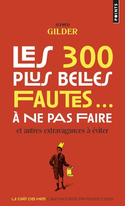 LES 300 PLUS BELLES FAUTES... A NE PAS FAIRE, ET AUTRES EXTRAVAGANCES A EVITER GILDER/BARBIER POINTS