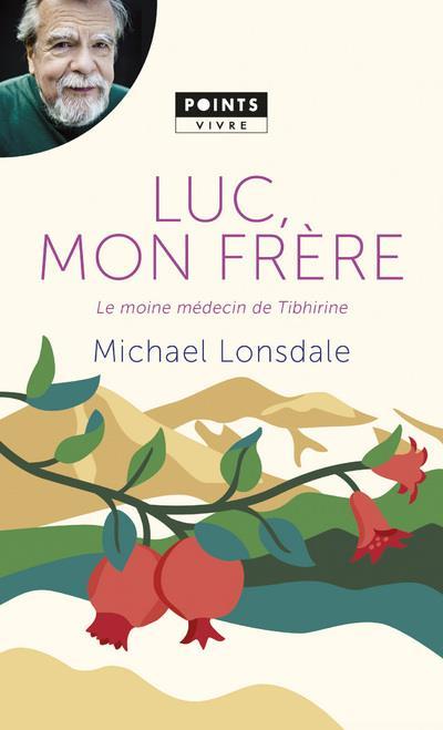 LUC, MON FRERE. LE MOINE MEDECIN DE TIBHIRINE LONSDALE MICHAEL POINTS