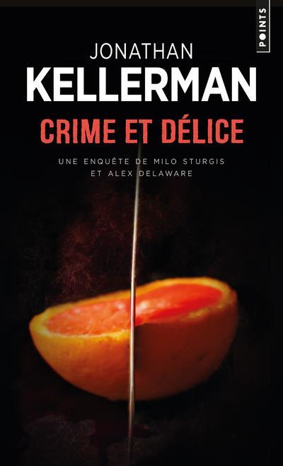 CRIME ET DELICE - UNE ENQUETE DE MILO STURGIS ET ALEX DELAWARE KELLERMAN JONATHAN POINTS