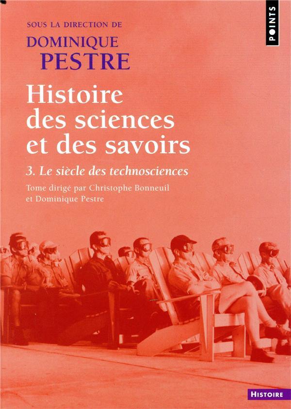 HISTOIRE DES SCIENCES ET DES SAVOIRS. - TOME 3 LE SIECLE DES TECHNOSCIENCES - VOLUME 03 COLLECTIF POINTS