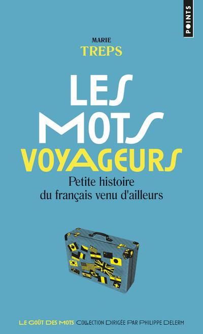 LES MOTS VOYAGEURS. PETITE HISTOIRE DU FRANCAIS VENU D'AILLEURS