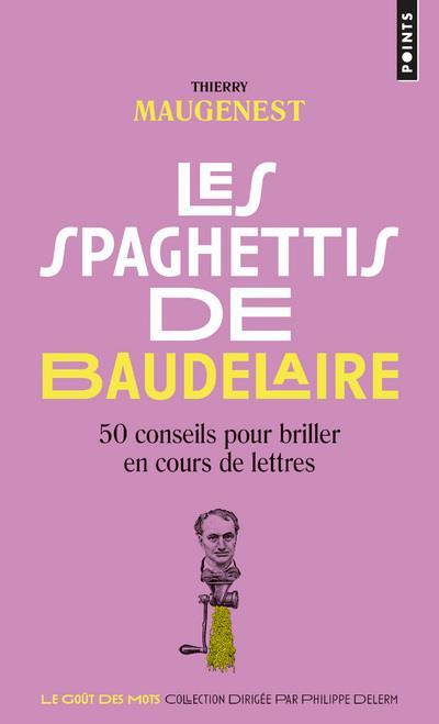 LES SPAGHETTIS DE BAUDELAIRE  -  50 CONSEILS POUR BRILLER EN COURS DE LETTRES
