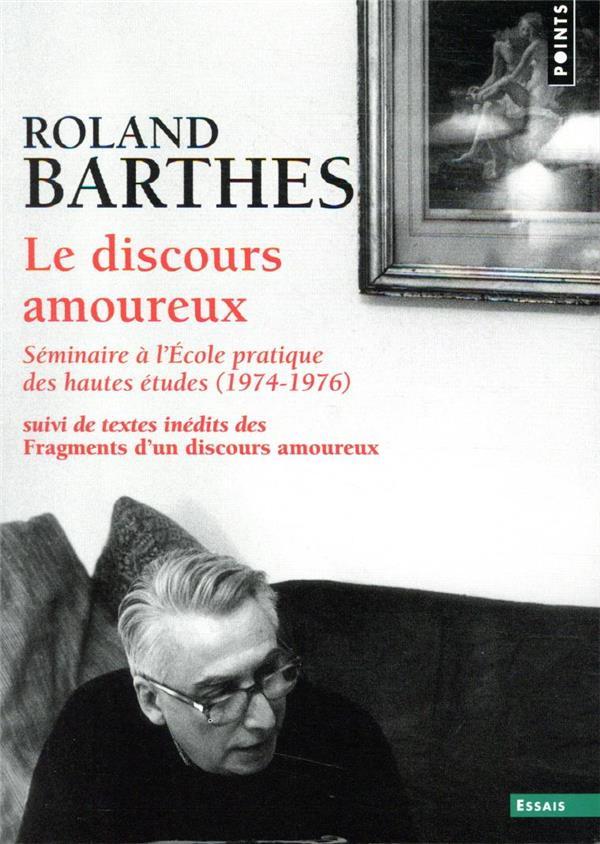 LE DISCOURS AMOUREUX  -  SEMINAIRE A L'ECOLE PRATIQUE DES HAUTES ETUDES (1974-1976)  -  TEXTES INEDITS DES FRAGMENTS D'UN DISCOURS AMOUREUX