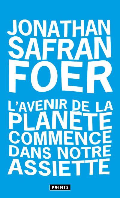 L-AVENIR DE LA PLANETE COMMENCE DANS NOTRE ASSIETTE SAFRAN FOER JONATHAN POINTS