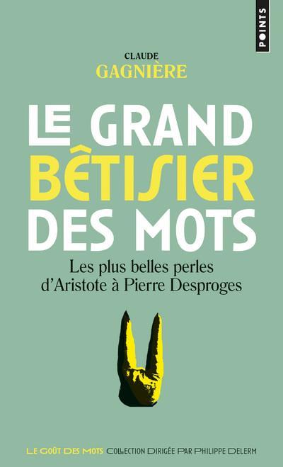 LE GRAND BETISIER DES MOTS  -  LES PLUS BELLES PERLES D'ARISTOTE A PIERRE DESPROGES GAGNIERE CLAUDE POINTS