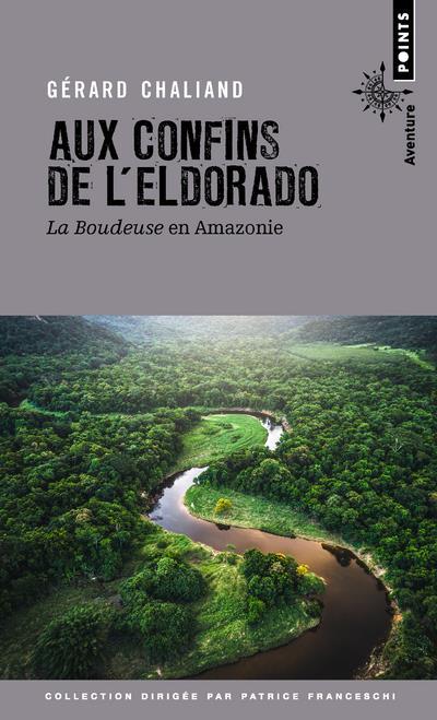 AUX CONFINS DE L'ELDORADO  -  LA BOUDEUSE EN AMAZONIE