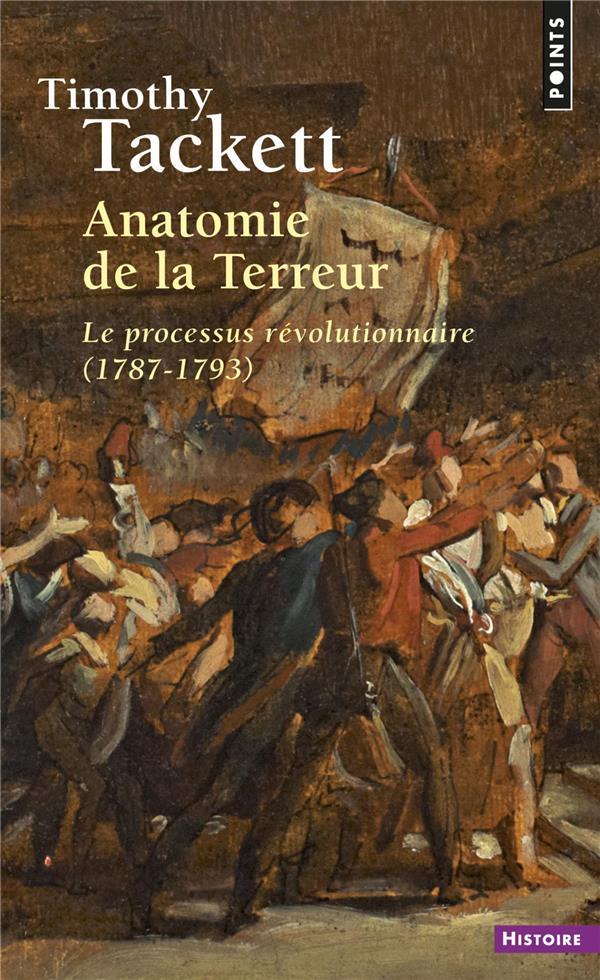 ANATOMIE DE LA TERREUR  -  LE PROCESSUS REVOLUTIONNAIRE (1787-1793)