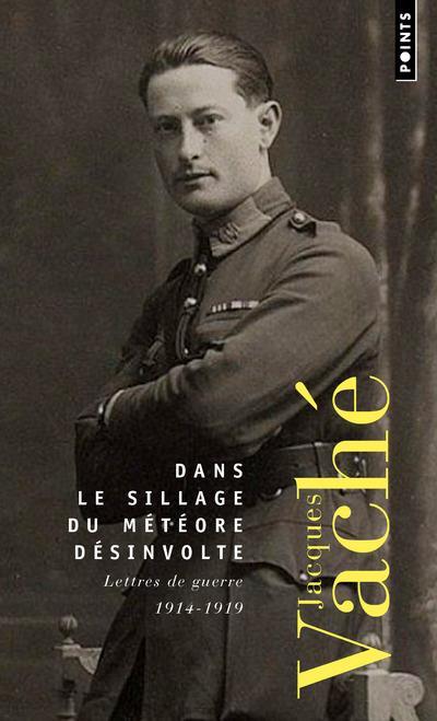 DANS LE SILLAGE DU METEORE DESINVOLTE  -  LETTRES DE GUERRE, 1914-1919