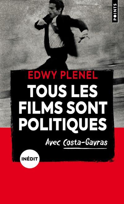 TOUS LES FILMS SONT POLITIQUES : AVEC COSTA-GAVRAS PLENEL EDWY POINTS