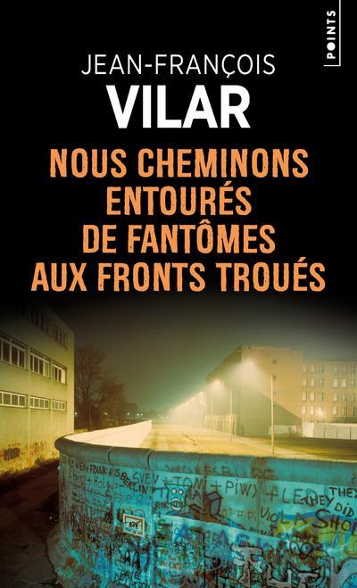 NOUS CHEMINONS ENTOURES DE FANTOMES AUX FRONTS TROUES VILAR, JEAN-FRANCOIS POINTS