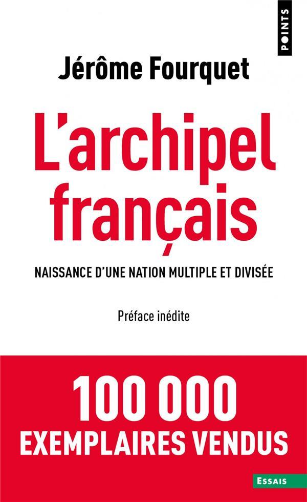 L'ARCHIPEL FRANCAIS  -  NAISSANCE D'UNE NATION MULTIPLE ET DIVISEE FOURQUET, JEROME NC