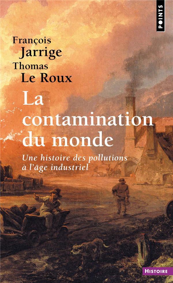 LA CONTAMINATION DU MONDE - UNE HISTOIRE DES POLLUTIONS A L'AGE INDUSTRIEL JARRIGE/LE ROUX POINTS
