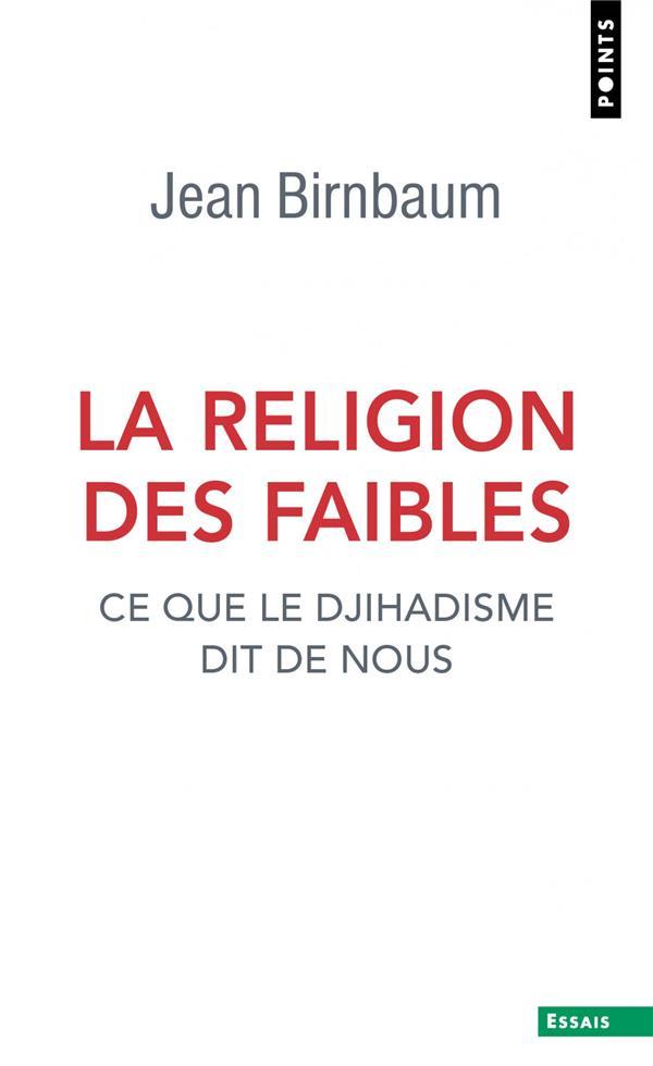 LA RELIGION DES FAIBLES     CE QUE LE DJIHADISME DIT DE NOUS