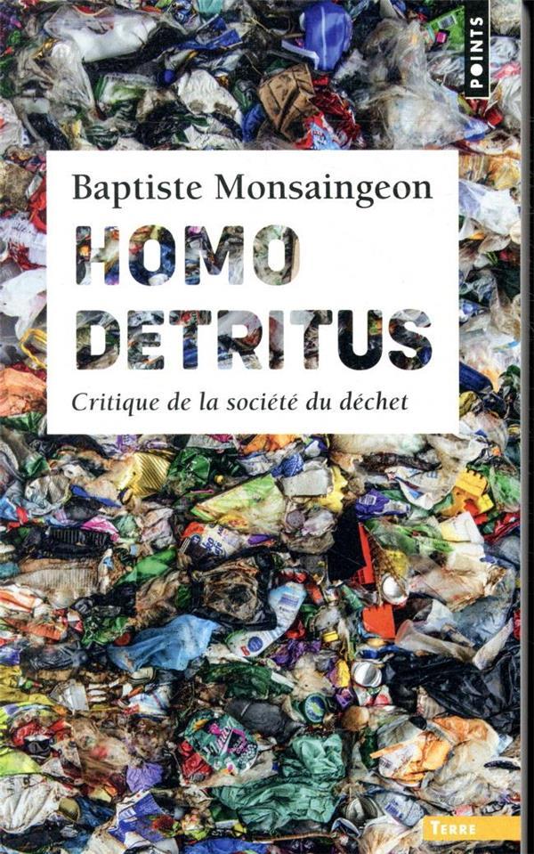 HOMO DETRITUS  -  CRITIQUE DE LA SOCIETE DU DECHET MONSAINGEON BAPTISTE POINTS