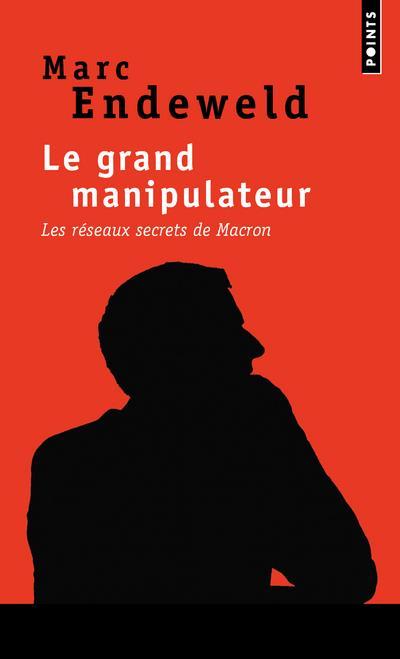 LE GRAND MANIPULATEUR  -  LES RESEAUX SECRETS DE MACRON