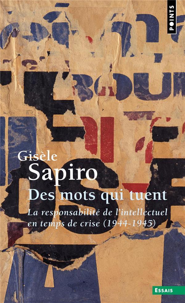 DES MOTS QUI TUENT  -  LA RESPONSABILITE DE L'INTELLECTUEL EN TEMPS DE CRISE (1944-1945)