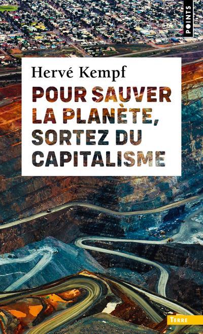 POUR SAUVER LA PLANETE, SORTEZ DU CAPITALISME KEMPF HERVE POINTS