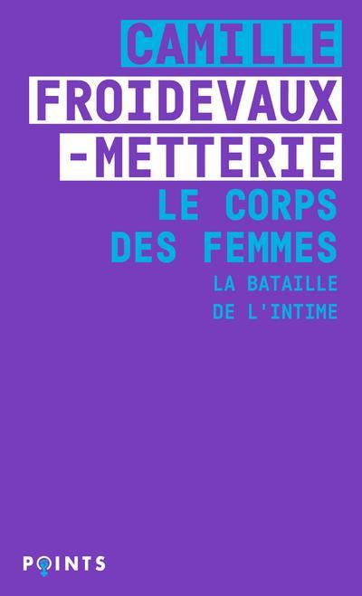 LE CORPS DES FEMMES : LA BATAILLE DE L'INTIME FROIDEVAUX-METTERIE POINTS