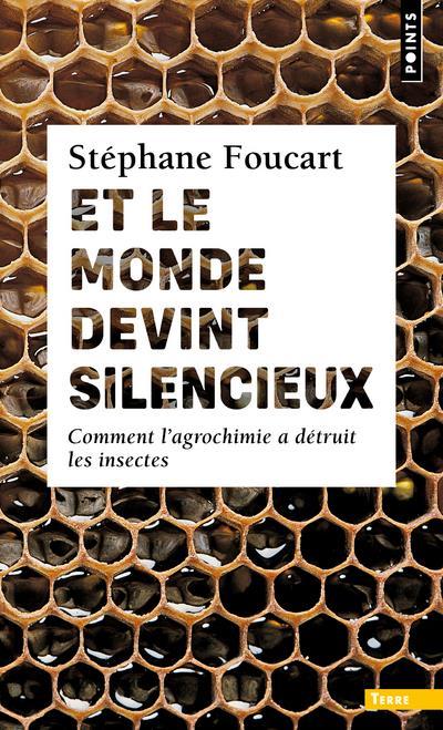 ET LE MONDE DEVINT SILENCIEUX  -  COMMENT L'AGROCHIMIE A DETRUIT LES INSECTES FOUCART, STEPHANE POINTS