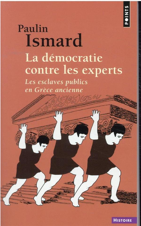 LA DEMOCRATIE CONTRE LES EXPERTS : LES ESCLAVES PUBLICS EN GRECE ANCIENNE  ISMARD, PAULIN POINTS