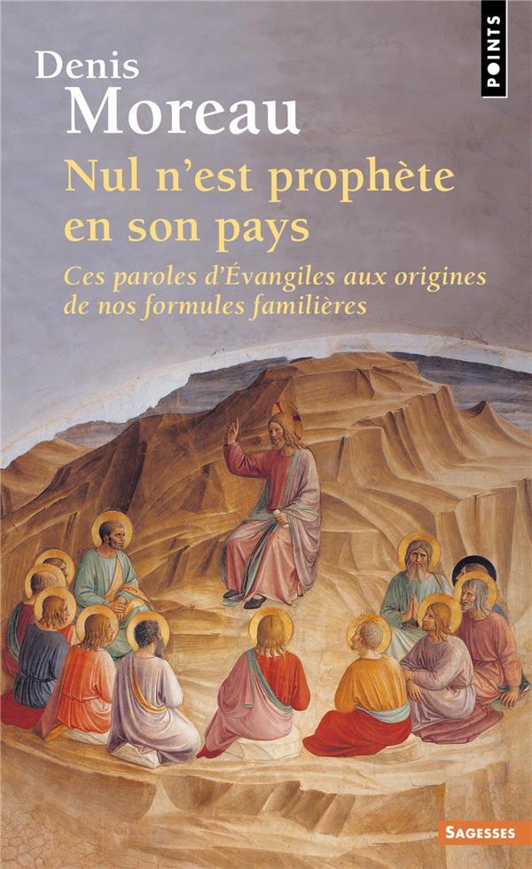 NUL N'EST PROPHETE EN SON PAYS : CES PAROLES D'EVANGILES AUX ORIGINES DE NOS FORMULES FAMILIERES MOREAU DENIS POINTS