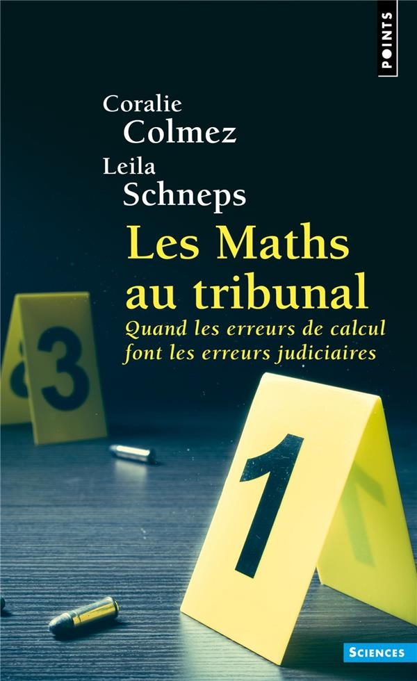 LES MATHS AU TRIBUNAL : QUAND LES ERREURS DE CALCUL FONT LES ERREURS JUDICAIRES