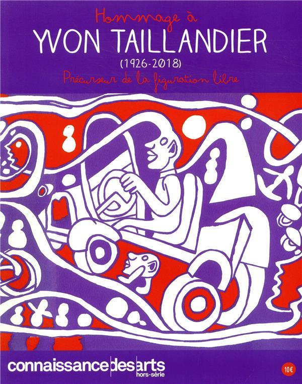 HOMMAGE A YVON TAILLANDIER 1926 2018 - PRECURSEUR DE LA FIGURATION LIBRE
