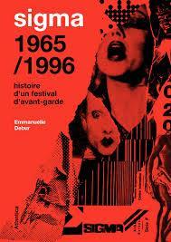SIGMA 19651996   HISTOIRE D'UN FESTIVAL D'AVANT GARDE