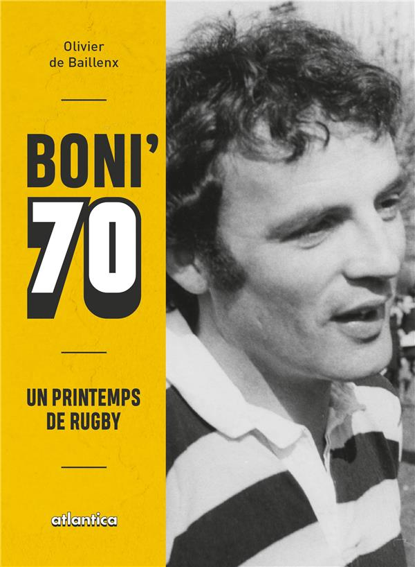 BONI'70 - UN PRINTEMPS DE RUGBY OLIVIER DE BAILLENX ATLANTICA