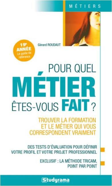 POUR QUEL METIER ETES-VOUS FAIT ?  -  TROUVER LA FORMATION ET LE METIER QUI VOUS CORRESPONDENT VRAIMENT (19E EDITION)