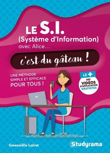 LE S.I. (SYSTEME D'INFORMATION) AVEC ALICE...C'EST DU GATEAU ! UNE METHODE SIMPLE ET EFFICACE POUR TOUS ! LAIRET, GWENAELLE STUDYRAMA