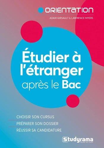 ETUDIER A L'ETRANGER APRES LE BAC : LE GUIDE PRATIQUE POUR REUSSIR SON PROJET GIRSAULT, ADAM  STUDYRAMA