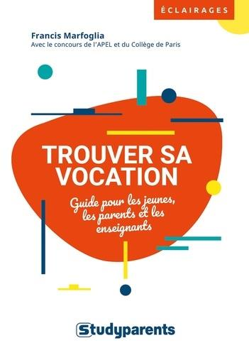 TROUVER SA VOCATION  -  GUIDE POUR LES JEUNES, LES PARENTS ET LES ENSEIGNANTS MARFOGLIA, FRANCIS STUDYRAMA