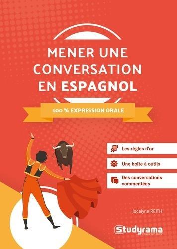 MENER UNE CONVERSATION EN ESPAGNOL  -  100 % EXPRESSION ORAL REITH, JOCELYNE STUDYRAMA